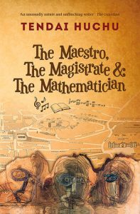 Cover Image Of the Book - 'The Maestro, The Magistrate & The Mathematician' By Author Tendai Huchu
