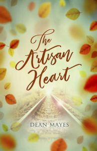 Cover Image of The Book 'The Artisan Heart' By Author Dean Mayes