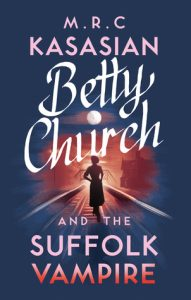 Cover Image Of The Book 'Betty Church And The Suffolk Vampire, By The Author M.R.C. Kasasian