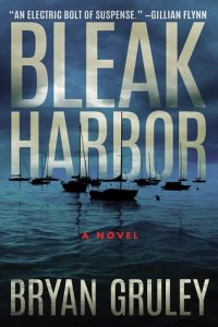 Cover Image Of The Book 'Bleak Harbor' By Author Bryan Gruley