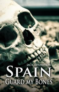 Cover Image Of The Book 'Spain, Guard My Bones' By The Author Jack Thompson