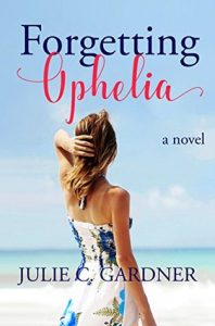 Cover Image Of The Novel 'Forgetting Ophelia' By Author Julie C. Gardner