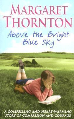 Cover image of the book 'Above The Bright Blue Sky' by author Margaret Thornton