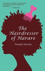 Cover image of the book 'The Hairdresser Of Harare' by author Tendai Huchu