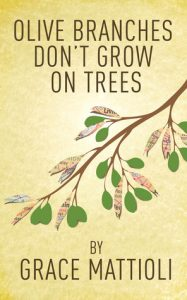 Cover image of the book 'Olive Branches Don't Grow On Trees' by author Grace Mattioli