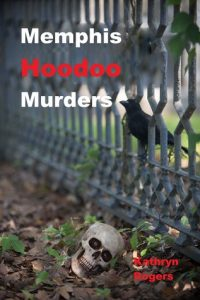 Cover Image Of Book 'Memphis Hoodoo Murders' By Author Kathryn Rogers