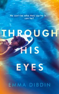 Cover Image Of The Book 'Through His Eyes' By Emma Dibdin