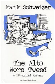 Cover Image Of The Book 'The Alto Wore Tweed' By The Author Mark Schweizer