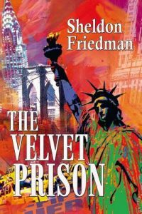 Cover Image Of The Book 'The Velvet Prison' By The Author Sheldon Friedman