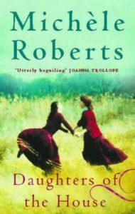 Cover Image Of The Book 'Daughters Of The House' By Author Michele Roberts