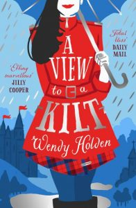 Cover image of the book 'A View To A Kilt' by author Wendy Holden