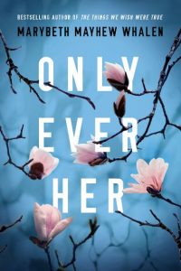 Cover Image Of The Book 'Only Ever Her' By Author Marybeth Mayhew Whalen