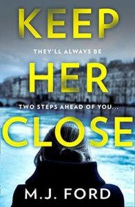Cover Image of the book 'Keep Her Close' by author M.J. Ford