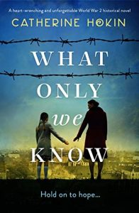 Cover image of the book 'What Only We Know' by author Catherine Hokin