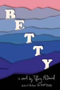 cover image of the novel 'Betty' by author Tiffany McDaniel