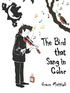 Cover image of the book 'The Bird That Sang In Color' by author Grace Mattioli