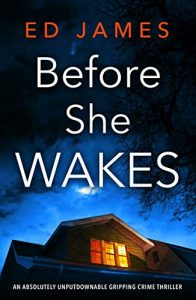 Cover image of the book 'Before She Wakes' by author Ed James