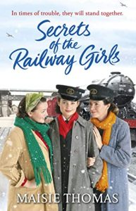 Cover image of the book 'Secrets Of The Railway Girls' by author Maisie Thomas