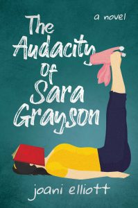 cover image of the book 'The Audacity Of Sara Grayson' by author Joani Elliott